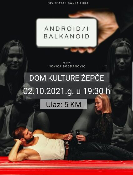 "Sutra u Žepču predstava ""Android i Balkanoid"""